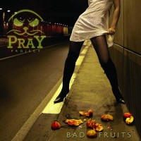 "Pray Project - ""Bad Fruits"""