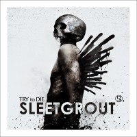 "Sleetgrout - ""TRY to DIE"""