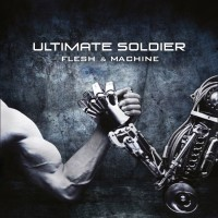 "Ultimate Soldier - ""Flesh And Machine"""